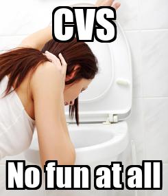 Poster: CVS No fun at all