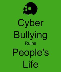 Poster: Cyber Bullying Ruins People's Life