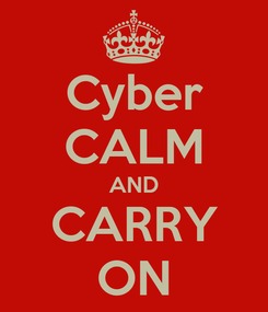 Poster: Cyber CALM AND CARRY ON
