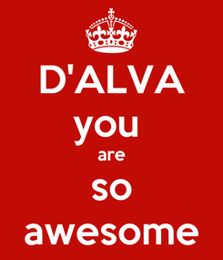 Poster: D'ALVA you  are so awesome
