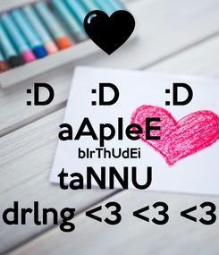 Poster: :D    :D     :D aApIeE bIrThUdEi taNNU  drlng <3 <3 <3