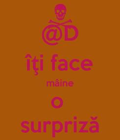 Poster: @D îţi face mâine o  surpriză