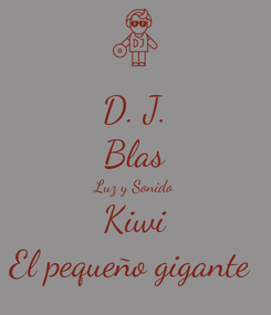 Poster: D. J. Blas Luz y Sonido Kiwi El pequeño gigante