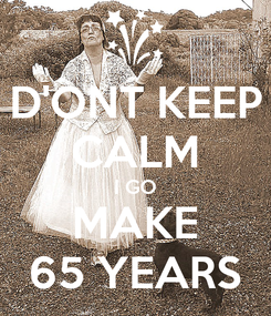 Poster: D'ONT KEEP CALM I GO MAKE 65 YEARS