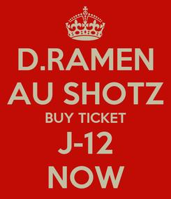Poster: D.RAMEN AU SHOTZ BUY TICKET J-12 NOW