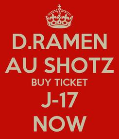 Poster: D.RAMEN AU SHOTZ BUY TICKET J-17 NOW
