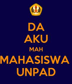 Poster: DA AKU MAH MAHASISWA  UNPAD