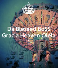 Poster: Da Blessed Bo$$ Gracia Heaven Olela A