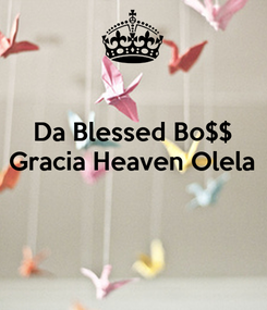Poster: Da Blessed Bo$$ Gracia Heaven Olela