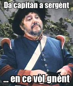 Poster: Da capitàn a sergènt ... en ce vòl gnènt