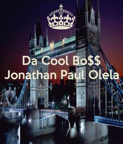 Poster: Da Cool Bo$$ Jonathan Paul Olela