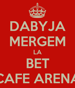 Poster: DABYJA MERGEM LA BET CAFE ARENA