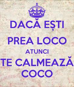 Poster: DACĂ EȘTI PREA LOCO ATUNCI TE CALMEAZĂ COCO