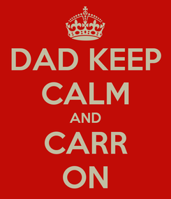 Poster: DAD KEEP CALM AND CARR ON