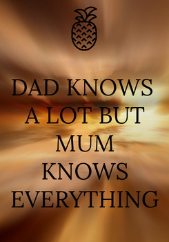 Poster: DAD KNOWS  A LOT BUT MUM KNOWS EVERYTHING