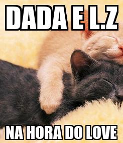 Poster: DADA E L.Z NA HORA DO LOVE