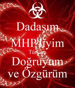 Poster: Dadaşım MHP'liyim Türküm Doğruyum ve Özgürüm