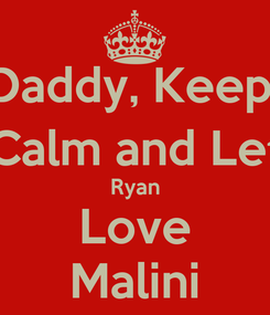 Poster: Daddy, Keep  Calm and Let Ryan Love Malini