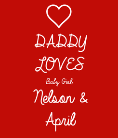 Poster: DADDY LOVES Baby Girl Nelson & April