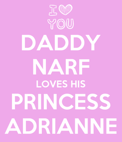 Poster: DADDY NARF LOVES HIS PRINCESS ADRIANNE
