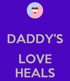 Poster:  DADDY'S  LOVE HEALS