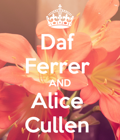Poster: Daf  Ferrer  AND Alice  Cullen