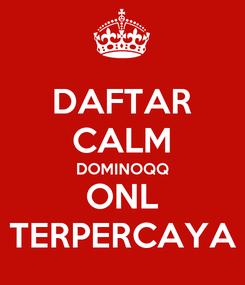 Poster: DAFTAR CALM DOMINOQQ ONL TERPERCAYA