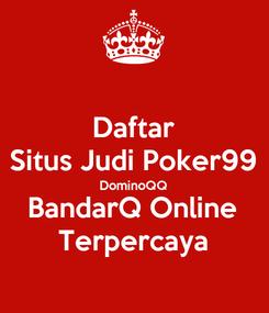 Poster: Daftar Situs Judi Poker99 DominoQQ BandarQ Online Terpercaya