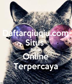 Poster: Daftarqiuqiu.com Situs  Poker Online Terpercaya