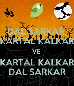 Poster: DAL SARKAR  KARTAL KALKAR VE  KARTAL KALKAR DAL SARKAR