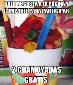Poster: DALE ME GUSTA A LA PAGINA Y COMPARTE PARA PARTICIPAR 2 CHAMOYADAS GRATIS