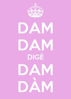 Poster: DAM DAM DIGÈ DAM DÀM