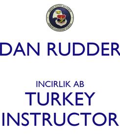 Poster: DAN RUDDER  INCIRLIK AB TURKEY INSTRUCTOR