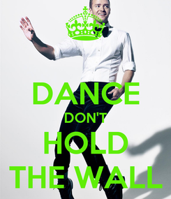 Poster:  DANCE DON'T HOLD THE WALL