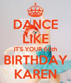Poster: DANCE LIKE IT'S YOUR 60th BIRTHDAY KAREN