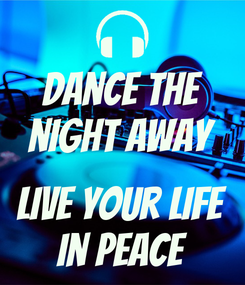 Poster: Dance the night away  live your life in peace