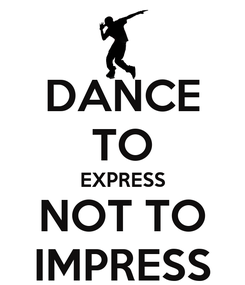 Poster: DANCE TO EXPRESS NOT TO IMPRESS