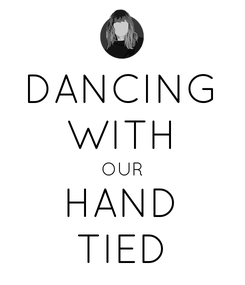 Poster: DANCING WITH OUR HAND TIED