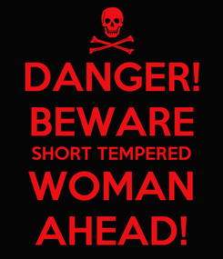 Poster: DANGER! BEWARE SHORT TEMPERED WOMAN AHEAD!