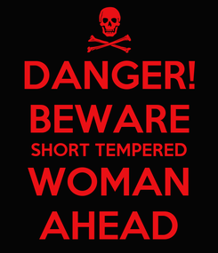 Poster: DANGER! BEWARE SHORT TEMPERED WOMAN AHEAD