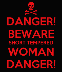 Poster: DANGER! BEWARE SHORT TEMPERED WOMAN DANGER!