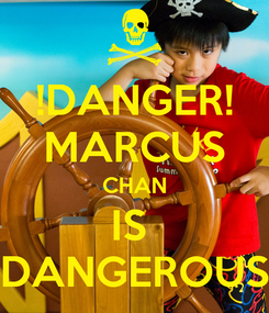 Poster: !DANGER! MARCUS CHAN IS  DANGEROUS