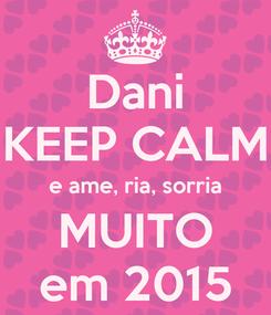 Poster: Dani KEEP CALM e ame, ria, sorria MUITO em 2015