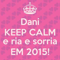 Poster: Dani KEEP CALM  e ria e sorria EM 2015!