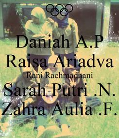Poster: Daniah A.P Raisa Ariadva Rani Rachmadhani Sarah Putri .N. Zahra Aulia .F.