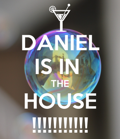 Poster: DANIEL IS IN  THE HOUSE !!!!!!!!!!!