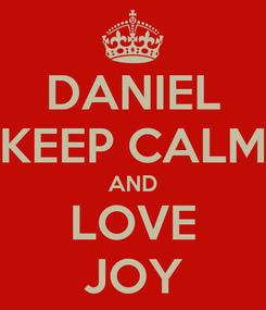 Poster: DANIEL KEEP CALM AND LOVE JOY