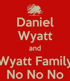 Poster: Daniel Wyatt and Wyatt Family No No No