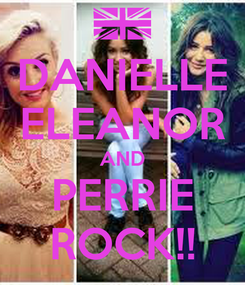 Poster: DANIELLE ELEANOR AND PERRIE ROCK!!