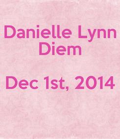 Poster: Danielle Lynn Diem Dec 1st, 2014